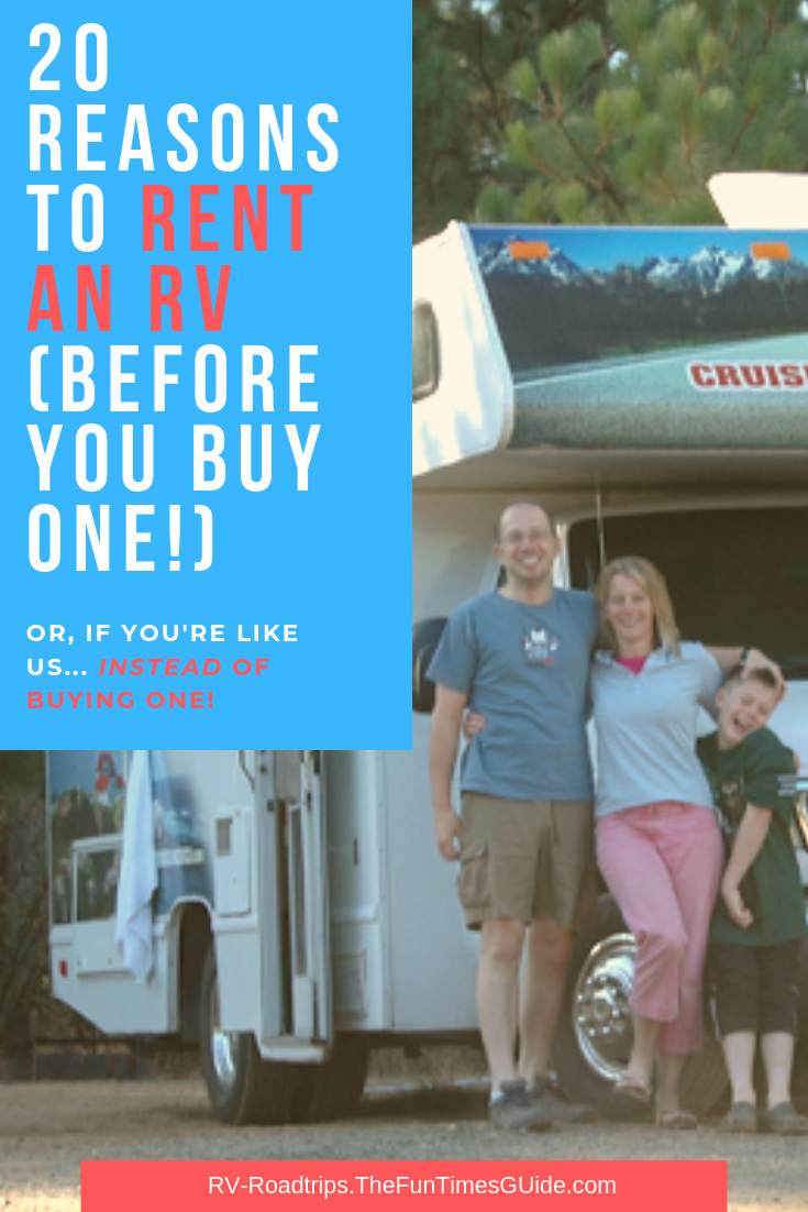 20 Unique Reasons To Rent RVs (You Should Definitely Rent An RV Before You Buy One... Or, Like Us, Instead Of Buying One!)