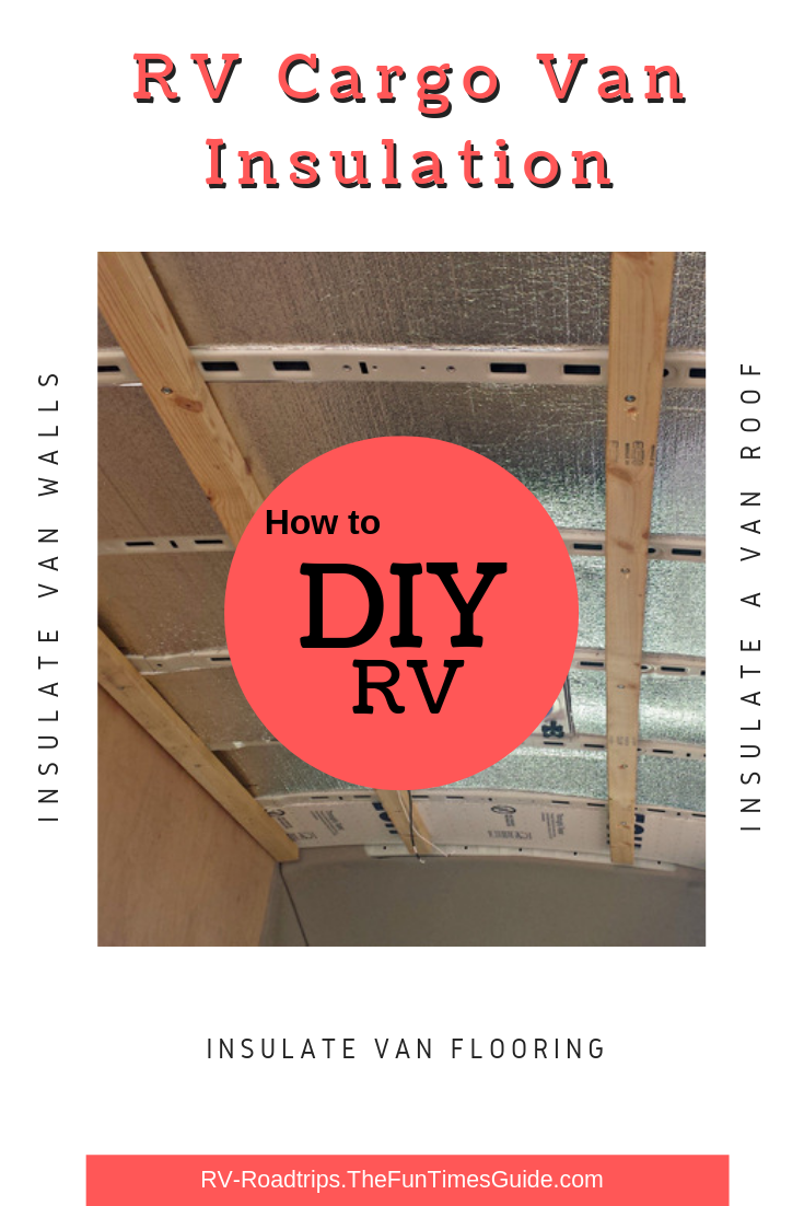 My DIY Cargo Van Conversion To A Class B RV – Step 3: Insulating The Floor, Roof, And Walls